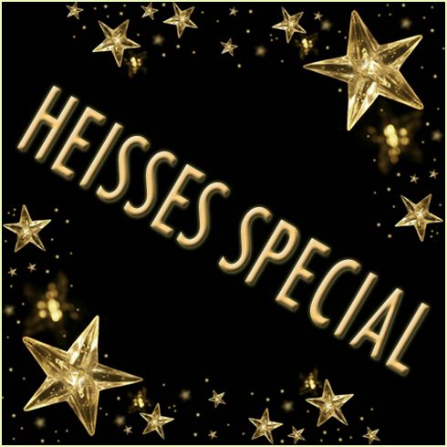 *HEISSES SPECIAL*